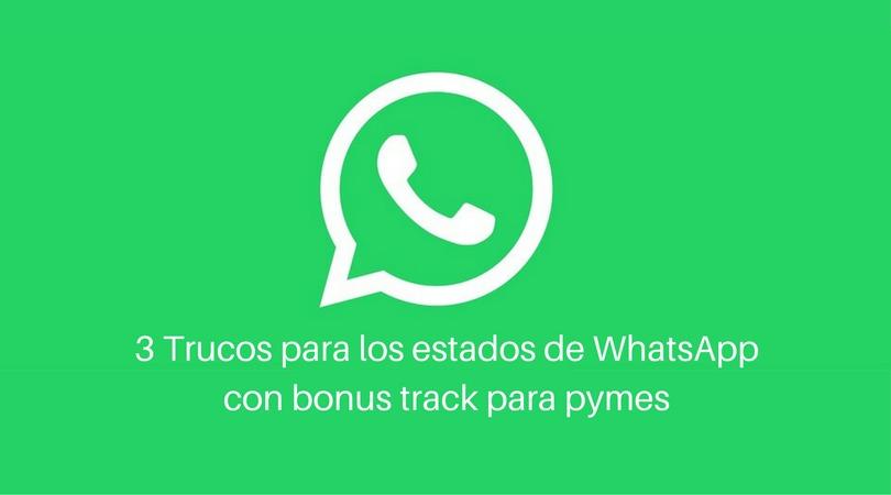 3 Trucos para los estados de WhatsApp con bonus track para pymes