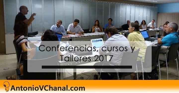 Conferencias, cursos y Talleres 2017     % AntonioVChanal.com