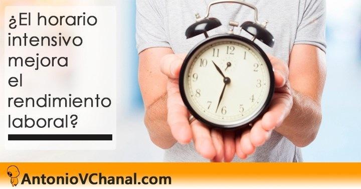 sEl horario intensivo mejora  el  rendimiento laboral?     % AntonioVChanal.com