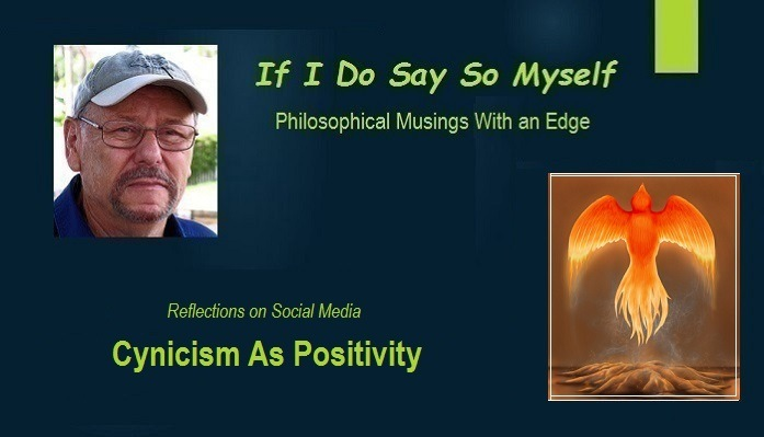 Cynicism As PositivityIf I Do Say So Myself I  Philcscphical Musings With an Edge     Ser  Cynicism As Positivity
