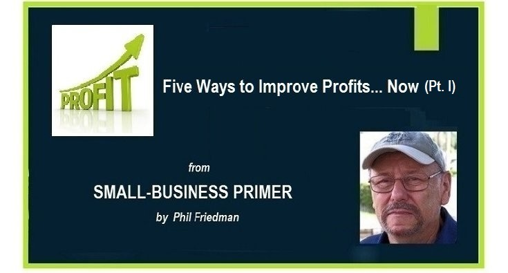 Five Ways to Improve Your Small-Business Profits... Now (Pt. I)