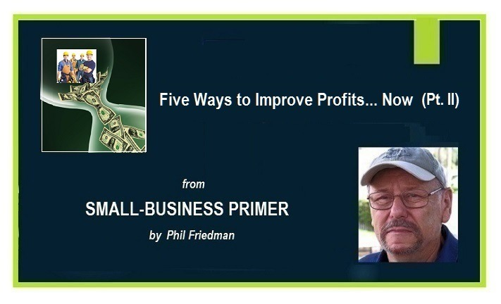 Five Ways to Improve Your Small-Business Profits... Now (Pt. II)from  RL EYREEIVAT TSR  DE