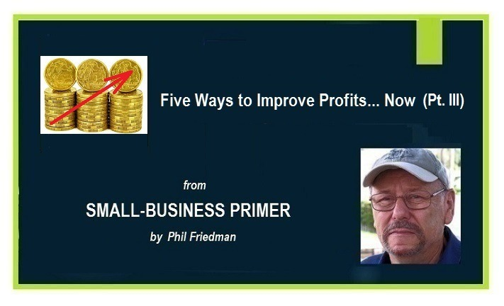 Five Ways to Improve Your Small-Business Profits... Now (Pt. III)
