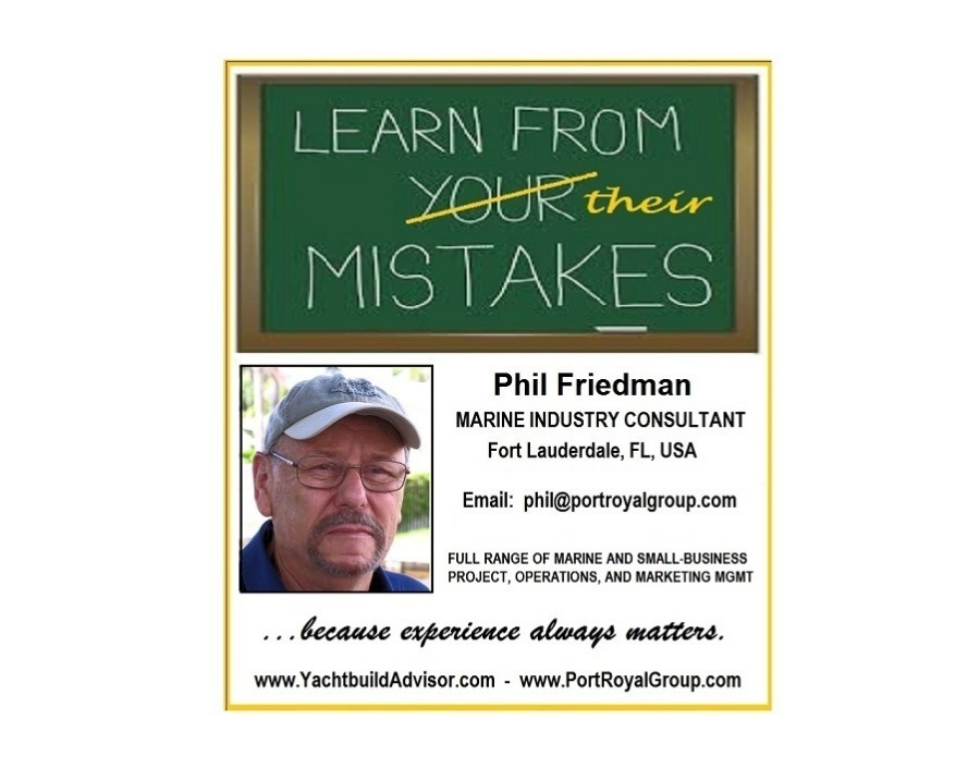 Learning From MistakesPhil Friedman MARINE INDUSTRY CONSULTANT Fort Lauderdale, FL, USA  Email: phil@portroyalgroup.com  FULL RANGE OF MARINE AND SMALL BUSINESS PROJECT, OPERATIONS, AND MARKETING MGMT  www.YachtbuildAdvisor.com - www. PortRoyalGroup.com