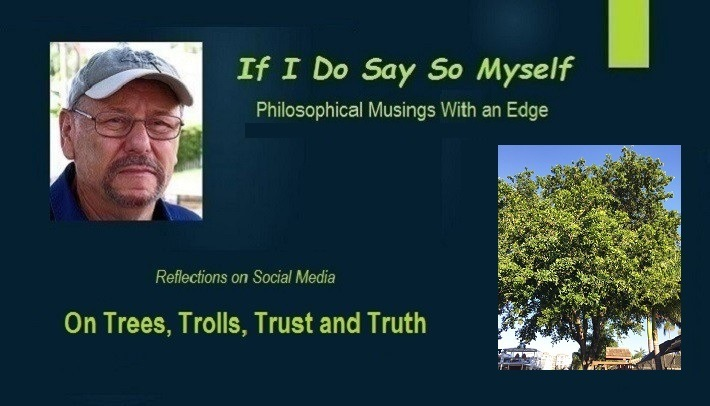 On Trees, Trolls, Trust and Truth