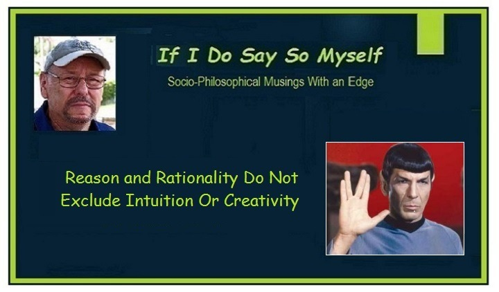 Reason And Rationality Do Not Exclude Intuition or Creativity