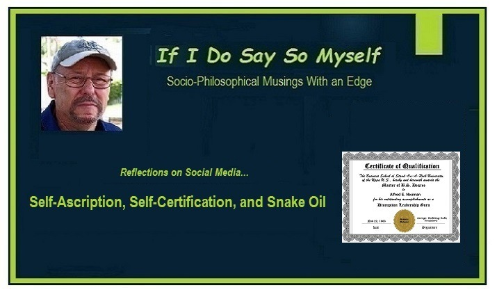 Self-Ascription, Self-Certification, and Snake OilIf I Do Say So Myself  Soco-Phiosophical Musings With an Edge  Reflections on Social Media.  Self-Ascription, Self-Certification, and Snake Oil