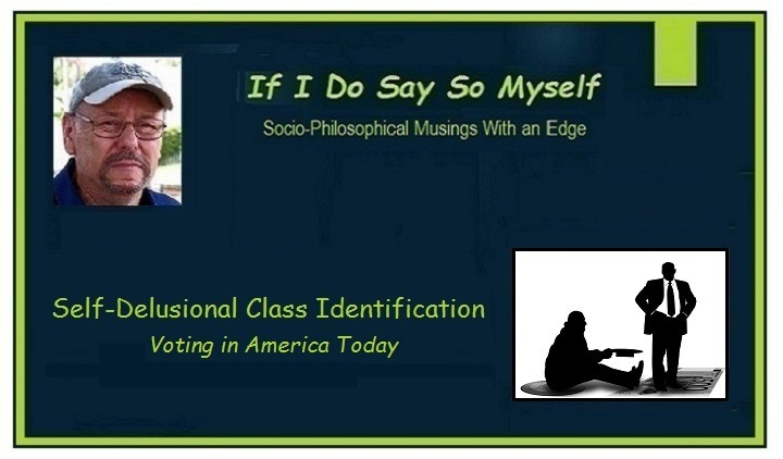 Self-Delusional Class Identification: Voting in America TodayIf I Do Hd C2) ull  Ausings With an Ed  Self-Delusional Class Identification  Voting in America Today
