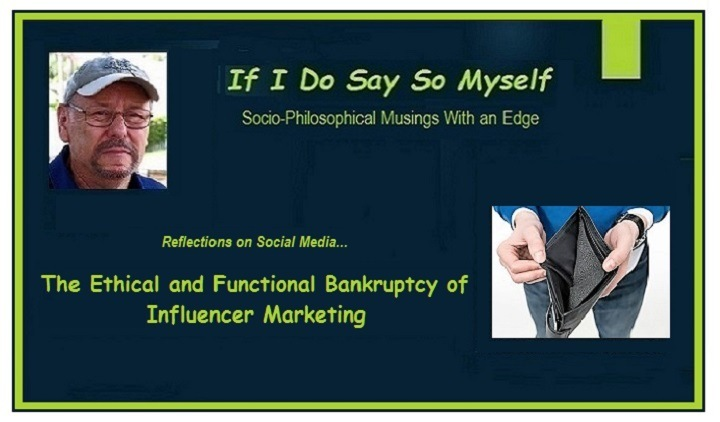 The Ethical and Functional Bankruptcy of Influencer Marketing