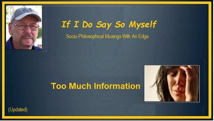 TMI (Too Much Information)If I Do Say So Myself  Soro Phisophical Musings Web An £ dge  ; Av Too Much Information { 5 {