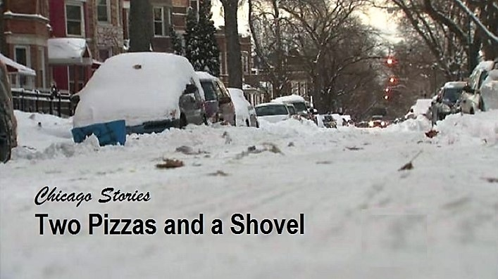 Two Pizzas and a Shovel(hicago Stories Two Pizzas and a Shovel