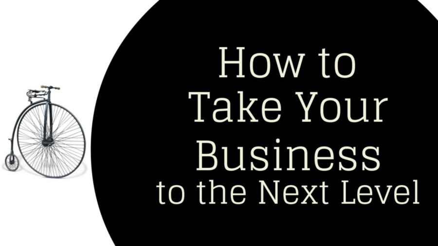 How to Take Your  Business to the Next Level