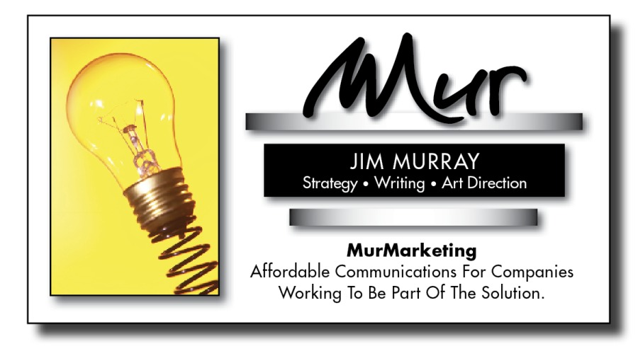 Marketing & Communication For Small Business Article IndexJIM MURRAY Strategy » Writing » Art Direction  -_  MurMarketing Affordable Communications For Companies Working To Be Part Of The Solution