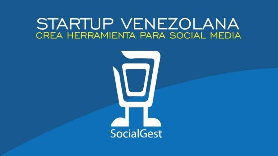 STARTUP VENEZOLANA  CREA HERRAMIENTA PARA SOCIAL MEDIA  vy  SocialGest