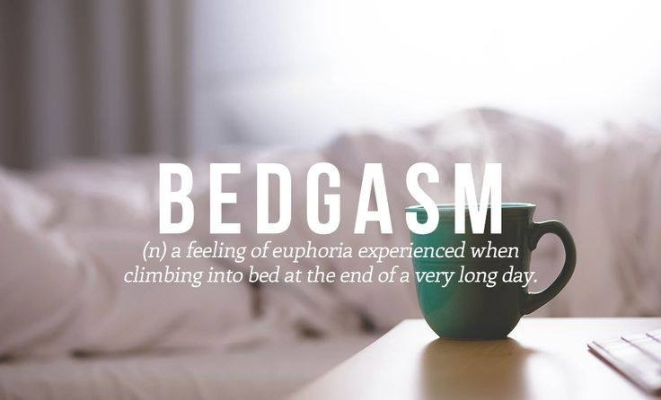 """+ """"BEDGA  (n) a feeling of euphoria experi, climbing into bed at the end of a ve  SE"""