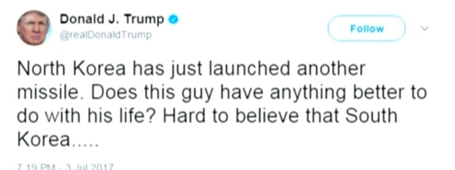 Q Donald J. Trump © it Follow  North Korea has just launched another missile. Does this guy have anything better to do with his life? Hard to believe that South