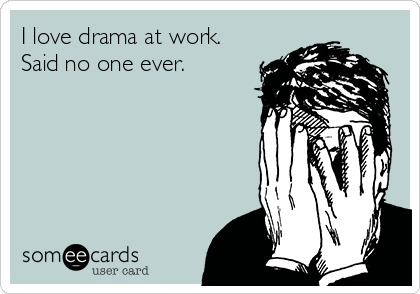 Drama at work? Why does that happen?