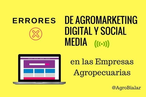 ERRORES DE AGROMARKETING (RQ) DIGITALY SOCIAL MEDIA  en las Empresas =] Agropecuarias  @AgroBialar