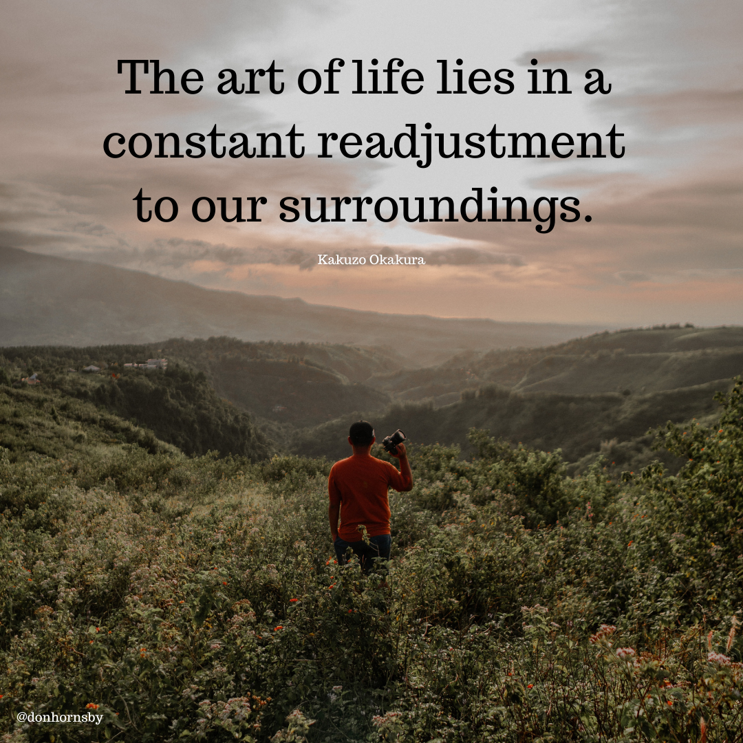 The art of life lies in a constant readjustment to our surroundings.