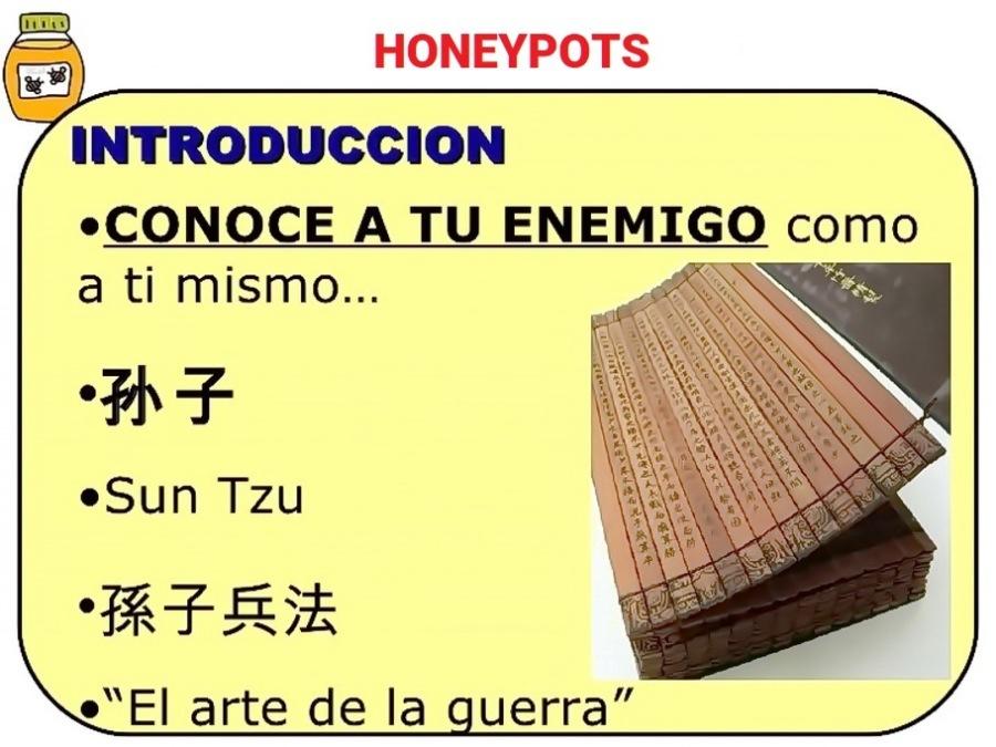 HONEYPOTS  INTRODUCCION  ¢CONOCE A TU ENEMIGO como a ti mismo.. XN  HF  eSun Tzu