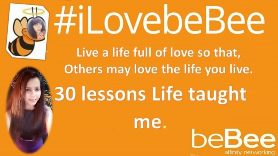 30 Lessons Life taught me.® #iLovebeBee  Live a life full of love so that, Others may love the life you live.  ¥ 30 lessons Life taught  | me. beBee