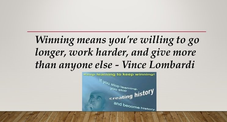 Winning means you're willing to go longer, work harder, and give more than anyone else - Vince Lombardi