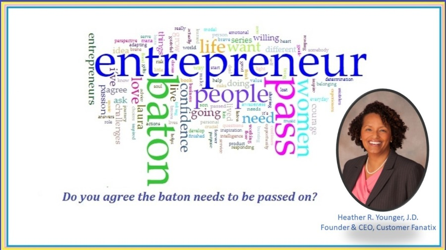 Series — Episode 5 HOW TO GROW AS AN ENTREPRENEUR WITH HEATHER R YOUNGER@  Do you agree the baton needs to be passed on?  Heather R. Younger, 1.0. Founder & CEO, Customer Fanatix