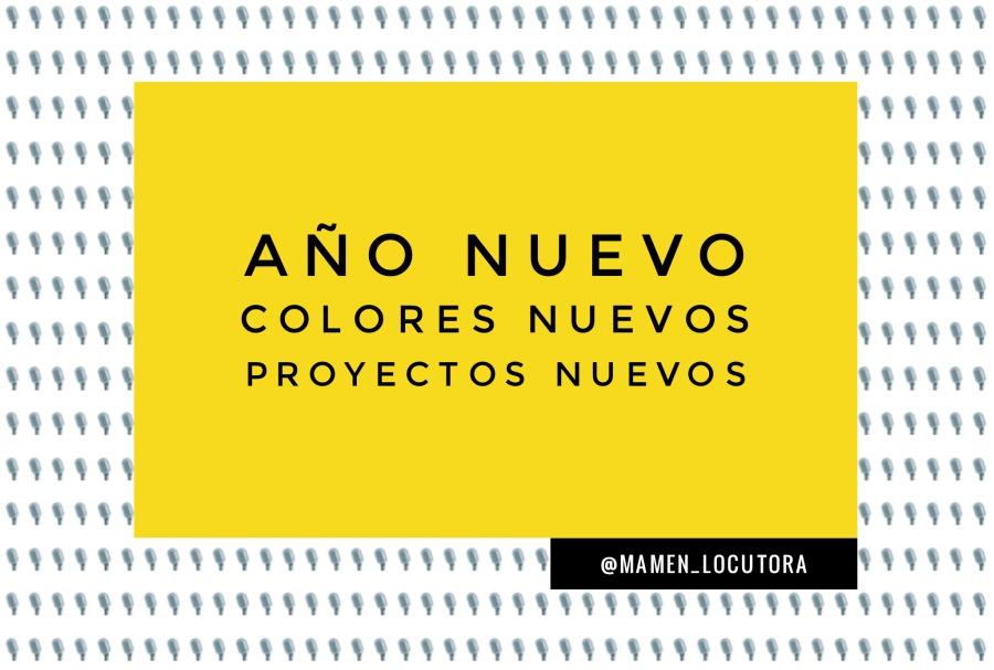 ANO NUEVO COLORES NUEVOS PROYECTOS NUEVOS  @MAMEN_LOCUTORA