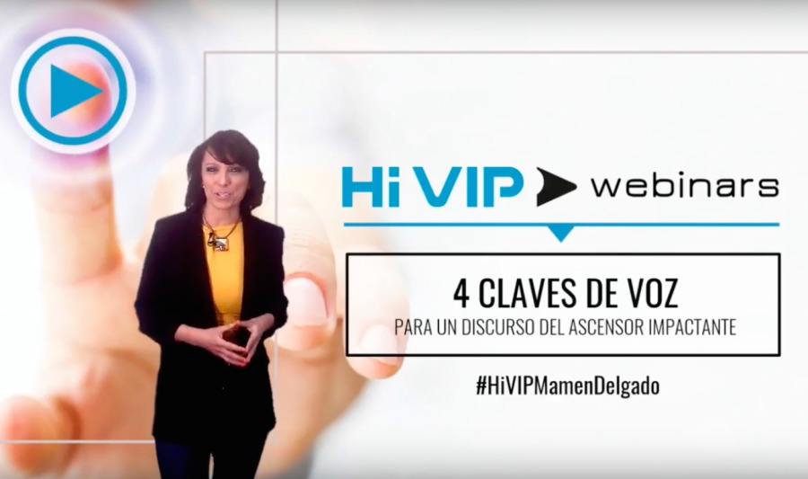 Hi VII? » webinars  4 CLAVES DE VOZ  PARA UN DISCURSO DEL ASCENSOR IMPACTANTE     #HiVIPMamenDelgado