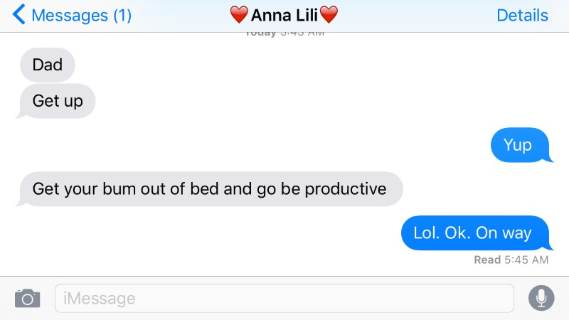 < Messages (1) V Anna Lili @9 Details  Dad Get up  Get your bum out of bed and go be productive  Lol. Ok. On way  Read