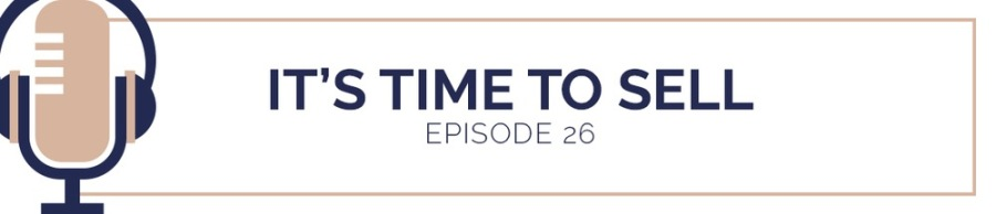 IT'STIME TO SELL EPISODE 26