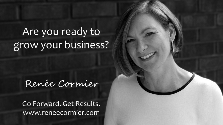 Are you ready to grow your business?  ROI Ye  Go Forward. Get Results. www.reneecormier.com