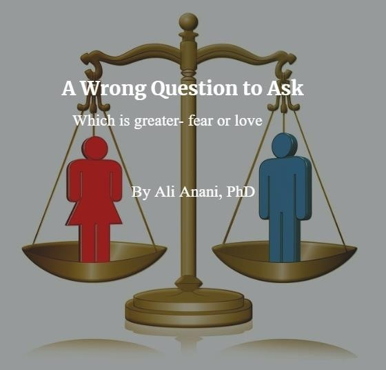 A Wrong Question to Ask- Which is greater fear or love?