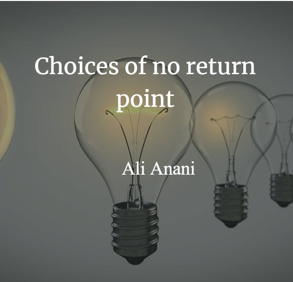 Choices of no return pointChoices of no return<br /> point<br /> <br /> Ali Anani