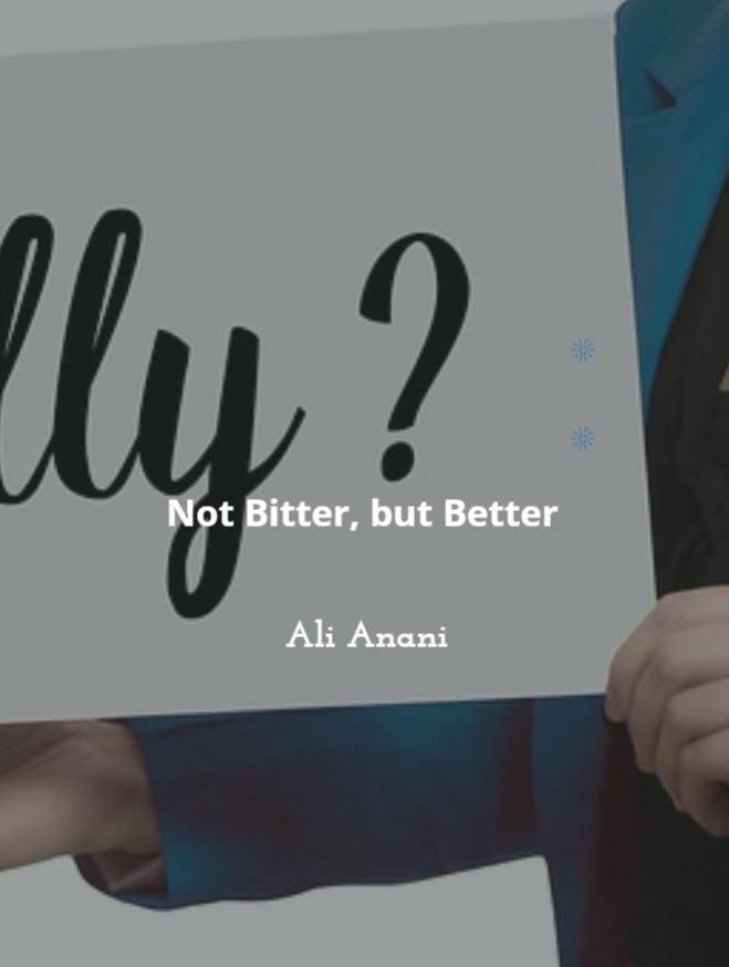 Not Bitter, But Better