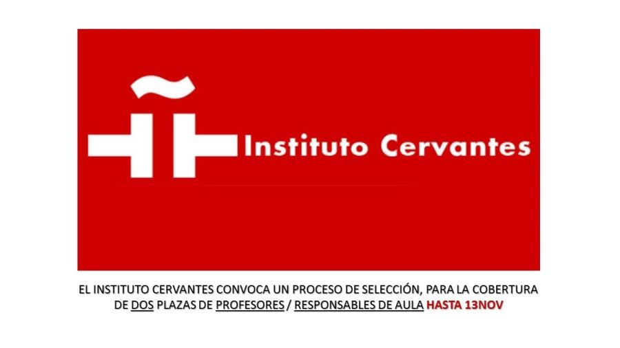 FE = = Instituto Cervantes     EL INSTITUTO CERVANTES CONVOCA UN PROCESO DE SELECCION, PARA LA COBERTURA DE DOS PLAZAS DE PROFESORES / RESPONSABLES DE AULA HASTA 13NOV