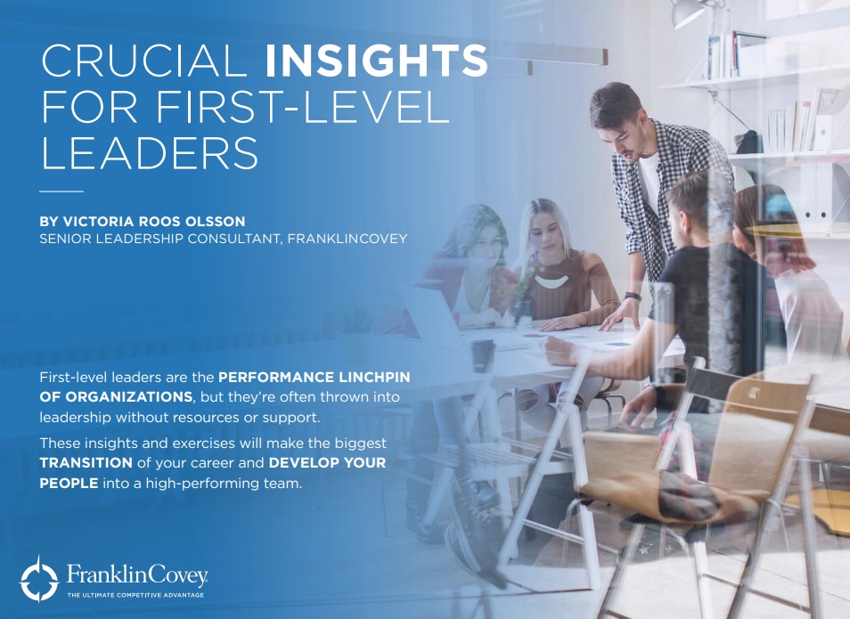 CRUCIAL INSIG FOR FIRST-EENSS LEADERS  BY VICTORIA ROOS OLSSON SENIOR | FADERSHIP CONSULTANT, FRANKLINCOVEY!  Frst-level leaders are the PERFORMANCE LINCHPIN OF ORGANIZATIONS. but they're often thrown into WIthout resources or support        [CERTESt     LLL TRANSITION of PEOPLE into a  RR ORI FLT TT our career and DEVELOP YOUR BIN ET e         O NTR