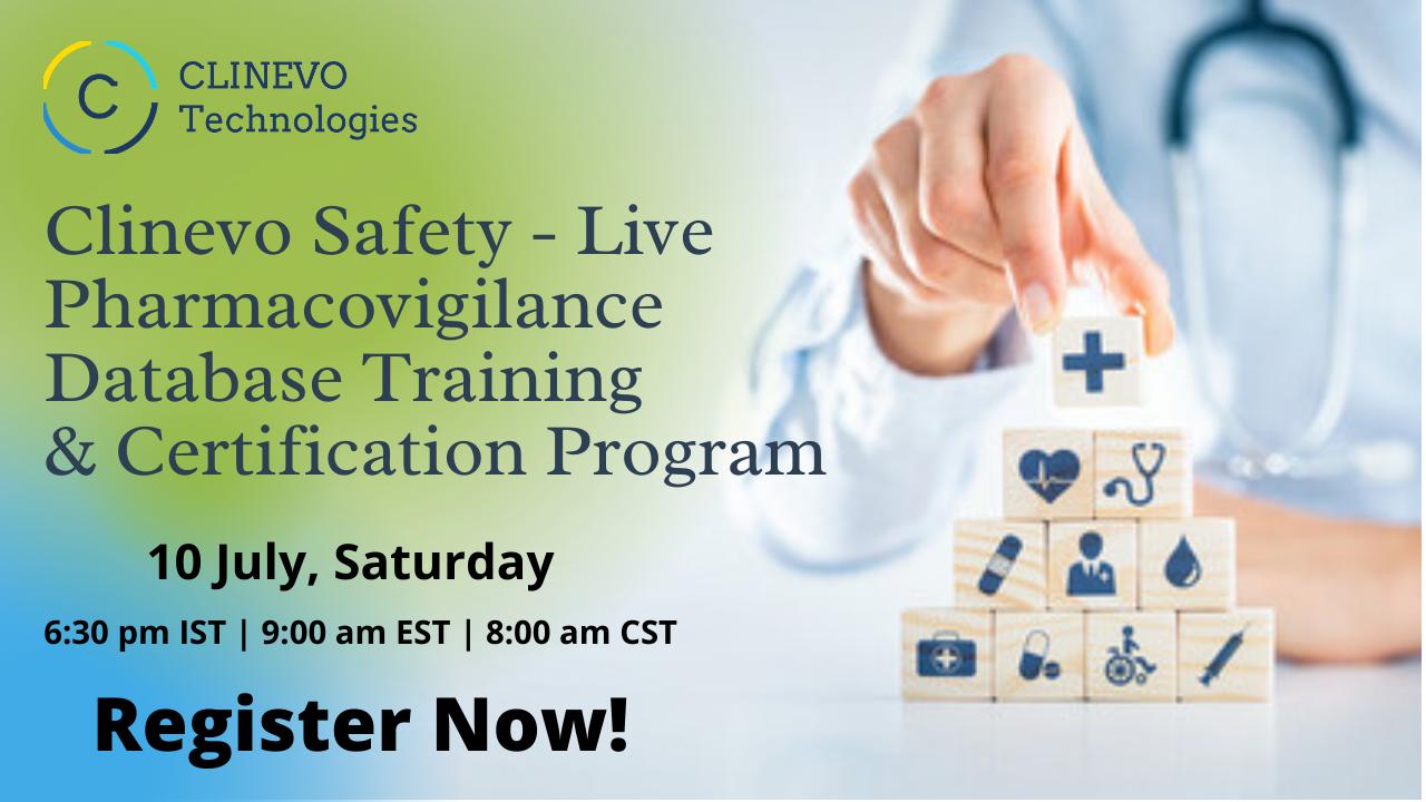 CLINEVO  C Technologies  Clinevo Safety - Live  Pharmacovigilance  Database Training  & Certification Program 10 July, Saturday  6:30 pm IST | 9:00 am EST | 8:00 am CST  Register Now!