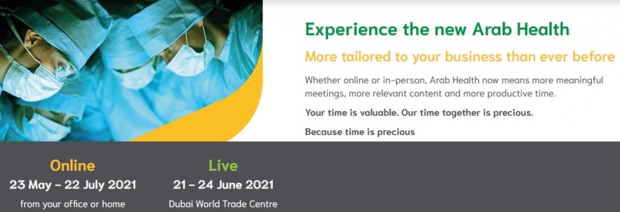 Experience the new Arab Health 2021Your time is vohuoble. Our time together is precious  Because time is precious.  [ol ITT) Li  23 May - 22 ly 2021 21-24 June 2021 [RTE Spey eee ALL