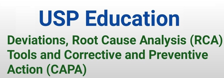 Foundations of GMP: Deviations, Root Cause Analysis (RCA) Tools and Corrective and Preventive Action (CAPA)USP Education  Deviations, Root Cause Analysis (RCA) Tools and Corrective and Preventive Action (CAPA)