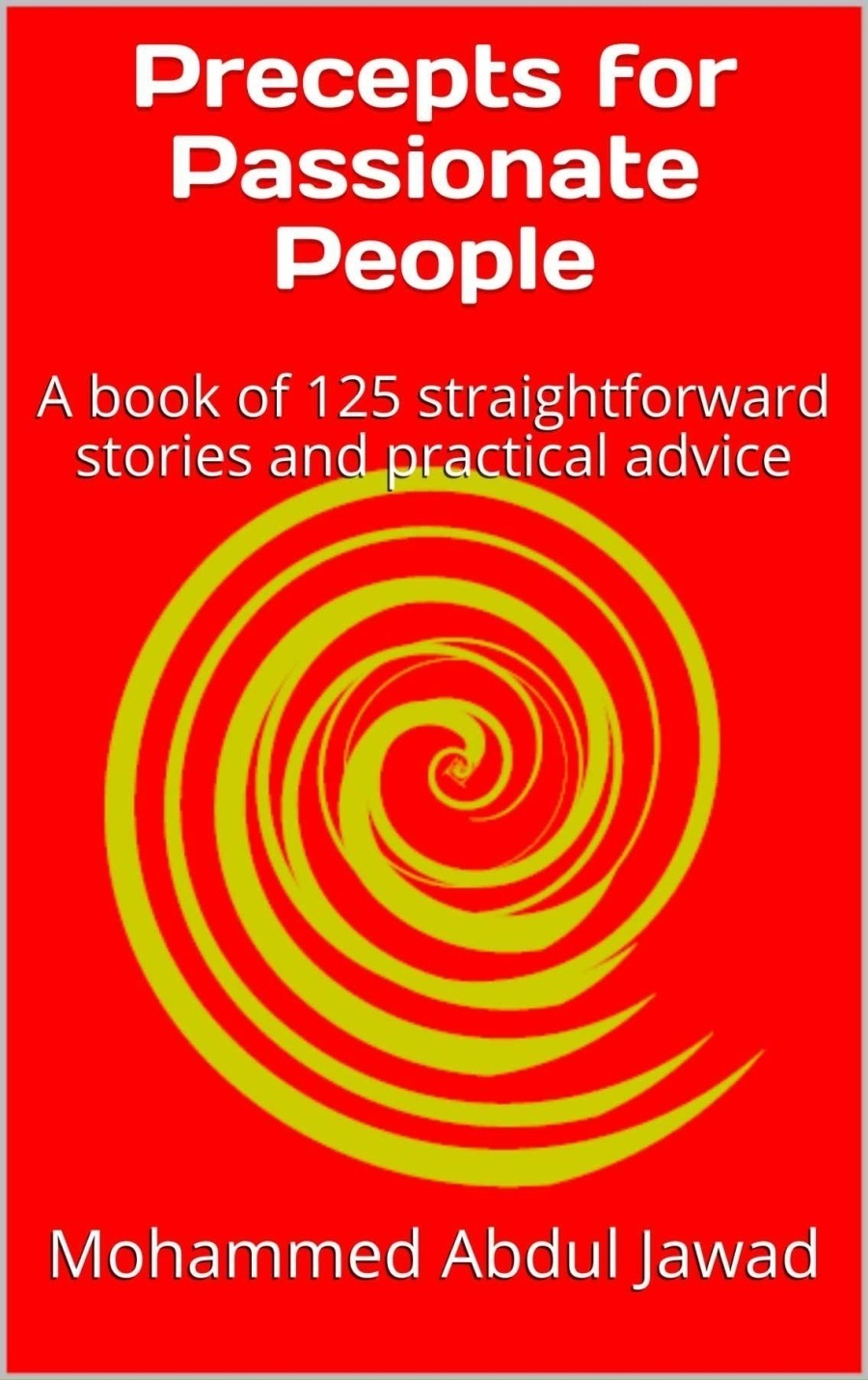 FREE BOOK PROMOTION: 'Precepts for Passionate People'Precepts for Passionate People  A book of 125 straightforward stories and pgactical advice  Mohammed Abdul Jawad