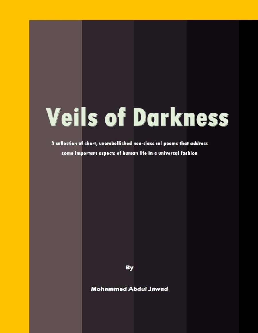 FREE POETRY BOOK PROMOTION: 'Veils of Darkness'Veils of Darkness  A collection of short, unembellished neo-classical poems thet address some important aspects of human life in a universal fashion  7  Mohammed Abdul Jawad