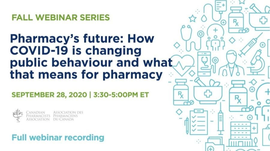 How COVID-19 is Changing Public Behaviour and What that Means for PharmacyFALL WEBINAR SERIES  Pharmacy's future: How COVID-19 is changing public behaviour and what that means for pharmacy  SEPTEMBER 28, 2020 | 3:30-5:00PM ET