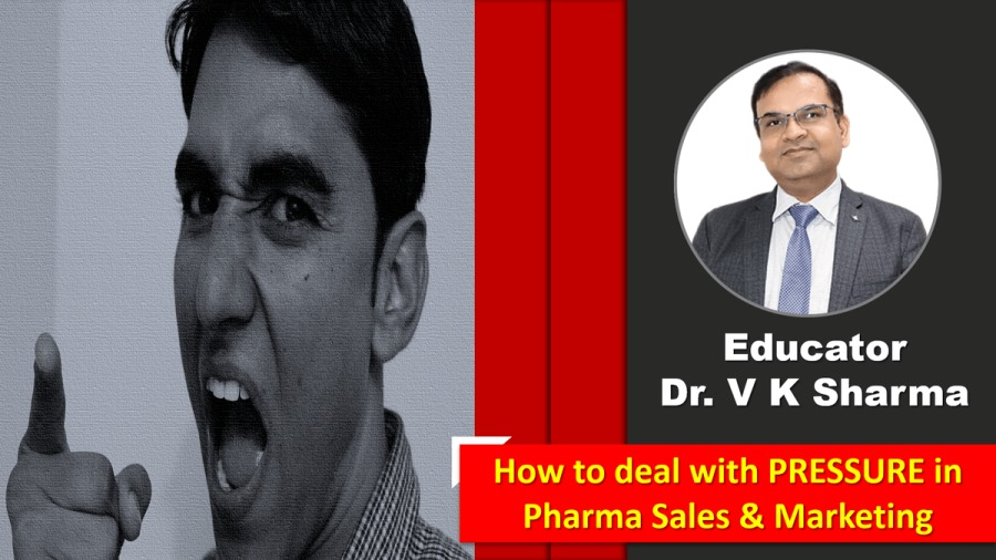 How to deal with PRESSURE in Pharma Sales & MarketingEducator Dr. V K Sharma       How to deal with PRESSURE in Pharma Sales & Marketing