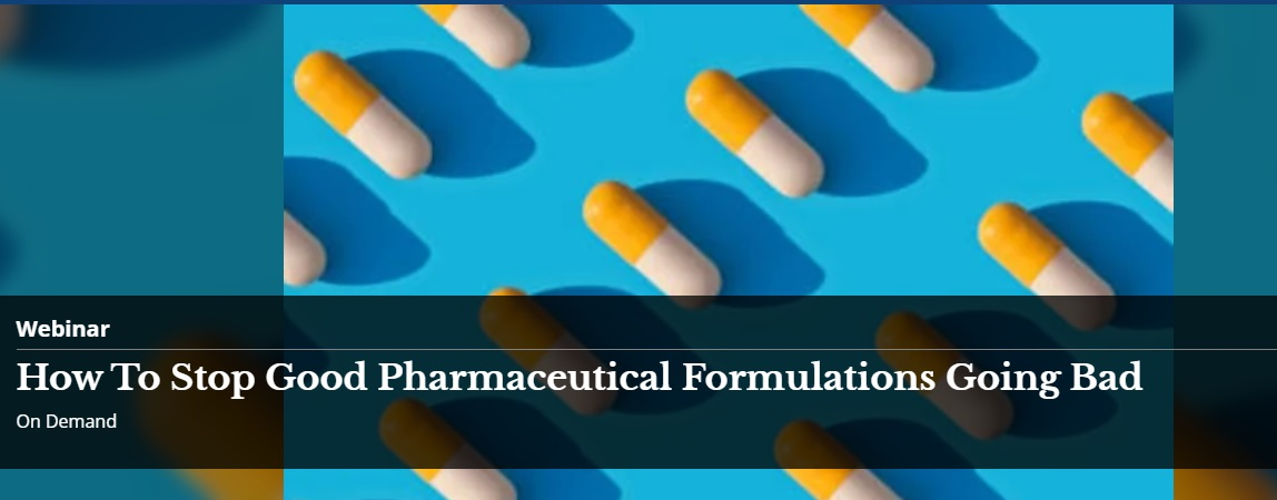 Webinar  How To Stop Good Pharmaceutical Formulations Going Bad  On Demand