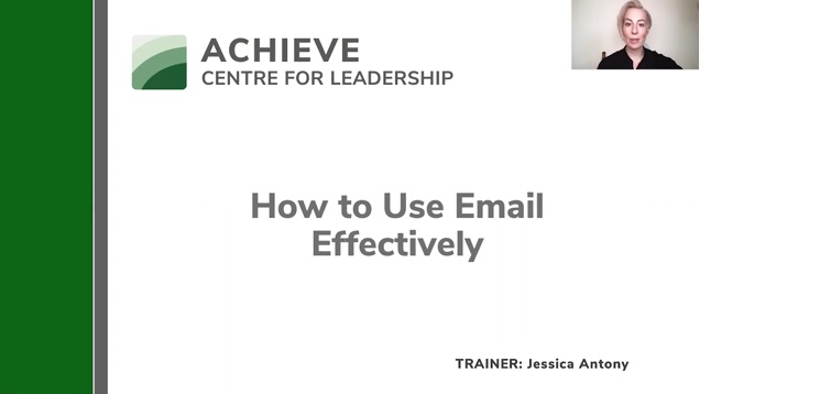ACHIEVE 21  CENTRE FOR LEADERSHIP  How to Use Email Effectively     TRAINER: Jessica Antony