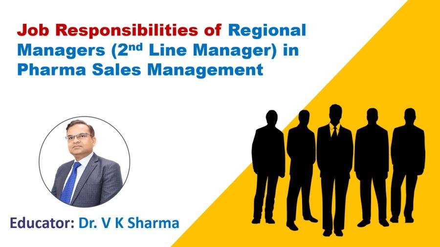 "Job Responsibilities of Pharma Regional ManagersJob Responsibilities of Regional Managers (2"" Line Manager) in Pharma Sales Management  Educator: Dr. V K Sharma"