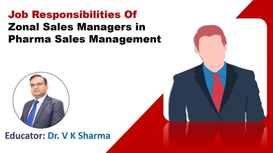 Job Responsibilities of Pharma Zonal Sales ManagersJob Responsibilities Of  Zonal Sales Managers in Pharma Sales Management ™         Pra / fed \  Educator: Dr. V K Sharma