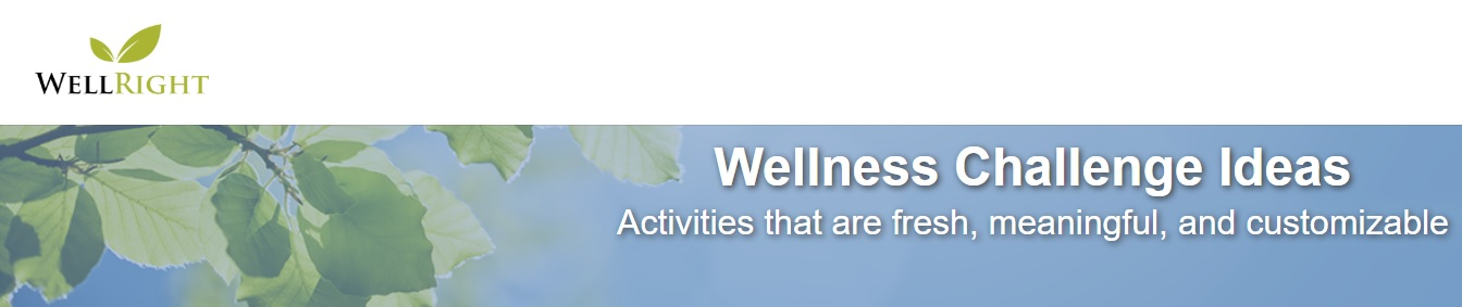 7 WELLRIGHT     Wellness Challenge Ideas  Activities that are fresh, meaningful, and customizable