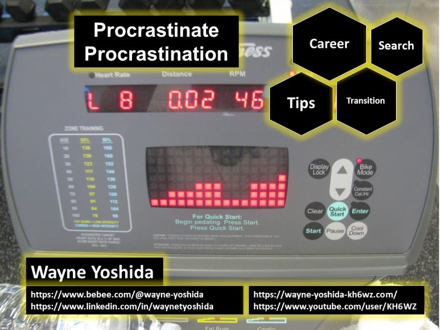 PS U——— oS rw———  Procrastination  ag f ==  & — @ -  0006  | Wayne Yoshida https://www.bebee.com/@wayne-yoshida https://wayne-yoshida-kh6éwz.com/ https://www.linkedin.com/in/waynetyoshida  https://www.youtube.com/user/KH6 WZ  AR  Bante ALS